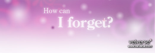 How can I forget?