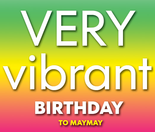 very vibrant birthday to maymay