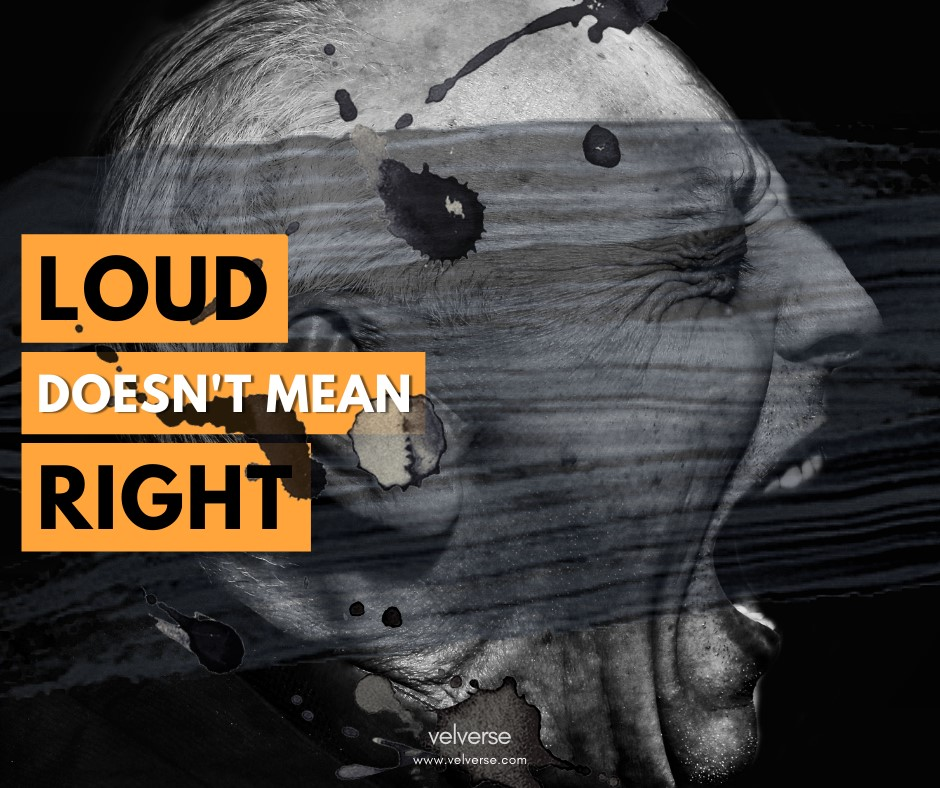 Loud Doesn't Mean Right